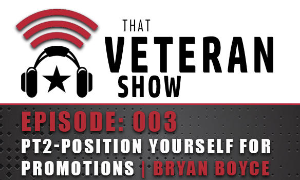 003: Position Yourself For Promotion Pt. 2 | Bryan Boyce